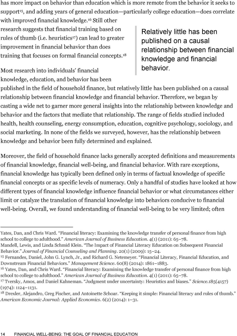 18 Most research into individuals financial knowledge, education, and behavior has been published in the field of household finance, but relatively little has been published on a causal relationship