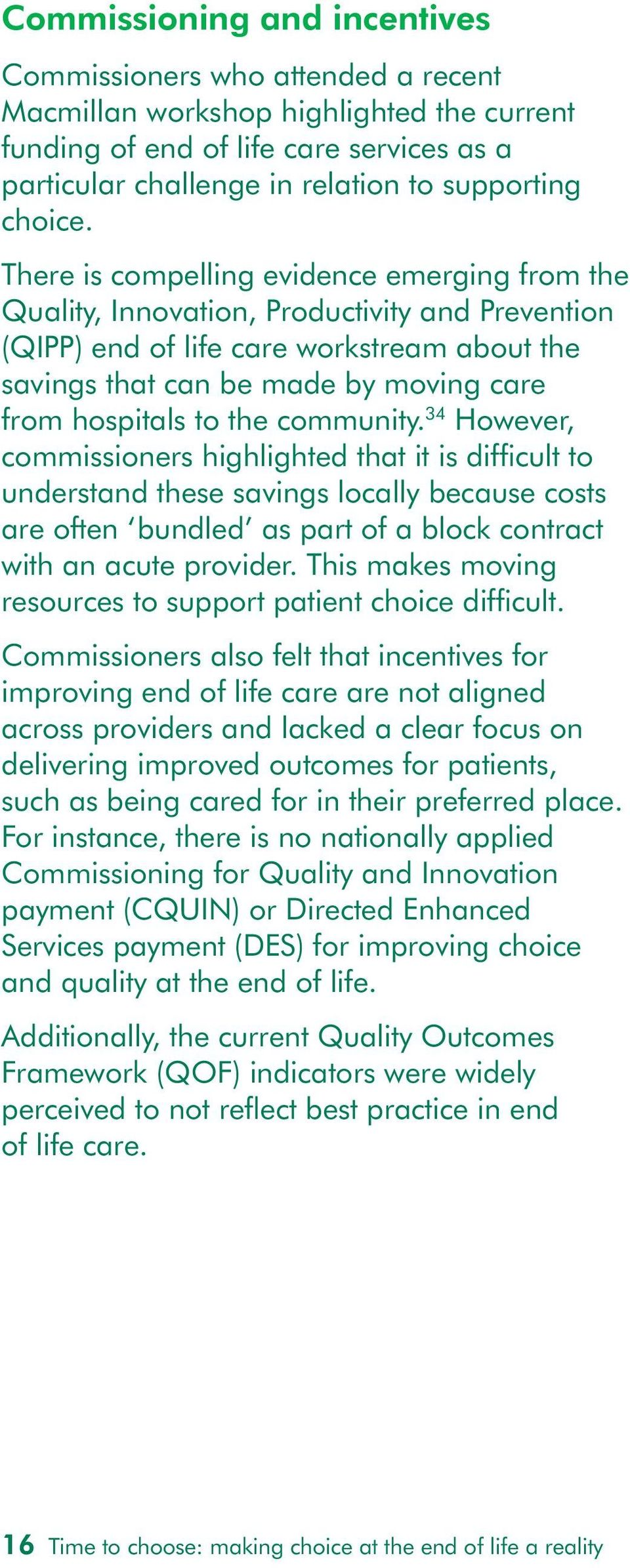 There is compelling evidence emerging from the Quality, Innovation, Productivity and Prevention (QIPP) end of life care workstream about the savings that can be made by moving care from hospitals to