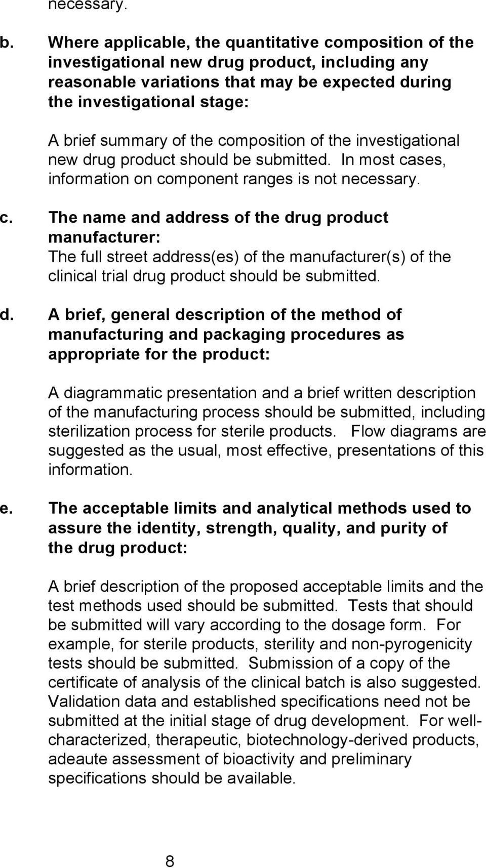 the composition of the investigational new drug product should be submitted. In most cases, information on component ranges is not necessary. c. The name and address of the drug product manufacturer: The full street address(es) of the manufacturer(s) of the clinical trial drug product should be submitted.