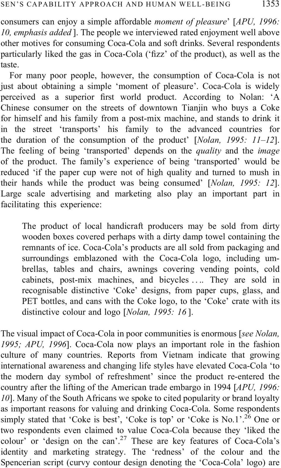 Several respondents particularly liked the gas in Coca-Cola ( fizz of the product), as well as the taste.