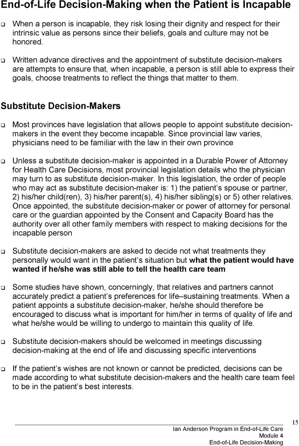 the things that matter to them. Substitute Decision-Makers! Most provinces have legislation that allows people to appoint substitute decisionmakers in the event they become incapable.