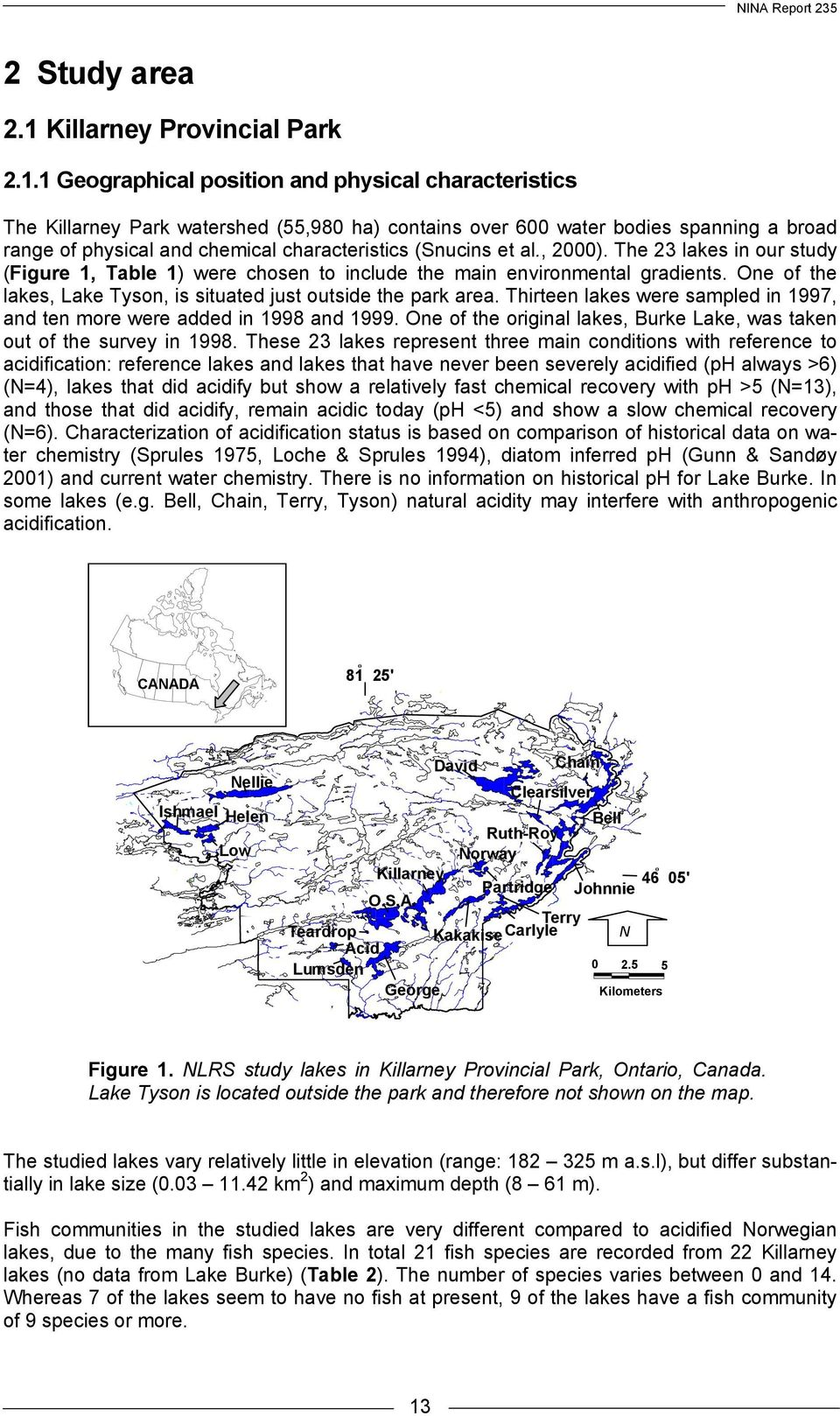 1 Geographical position and physical characteristics The Killarney Park watershed (55,980 ha) contains over 600 water bodies spanning a broad range of physical and chemical characteristics (Snucins
