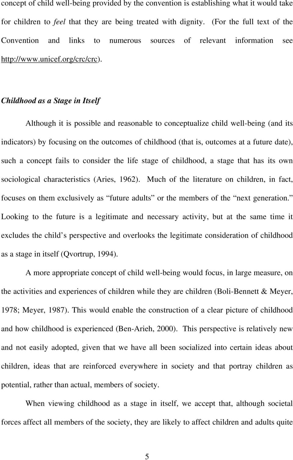 Childhood as a Stage in Itself Although it is possible and reasonable to conceptualize child well-being (and its indicators) by focusing on the outcomes of childhood (that is, outcomes at a future