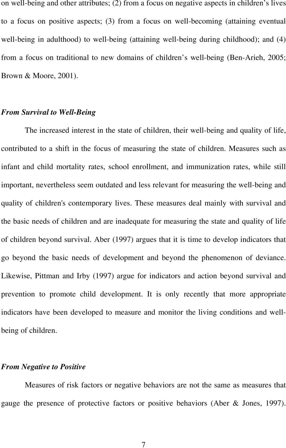 From Survival to Well-Being The increased interest in the state of children, their well-being and quality of life, contributed to a shift in the focus of measuring the state of children.