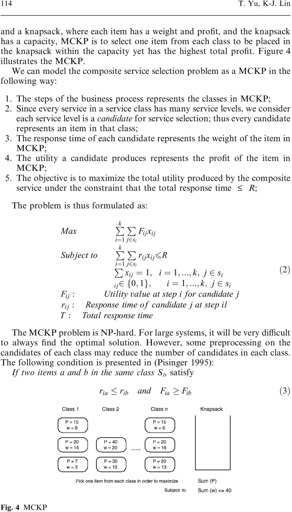 highest total profit. Figure 4 illustrates the MCKP. We can model the composite service selection problem as a MCKP in the following way: 1.