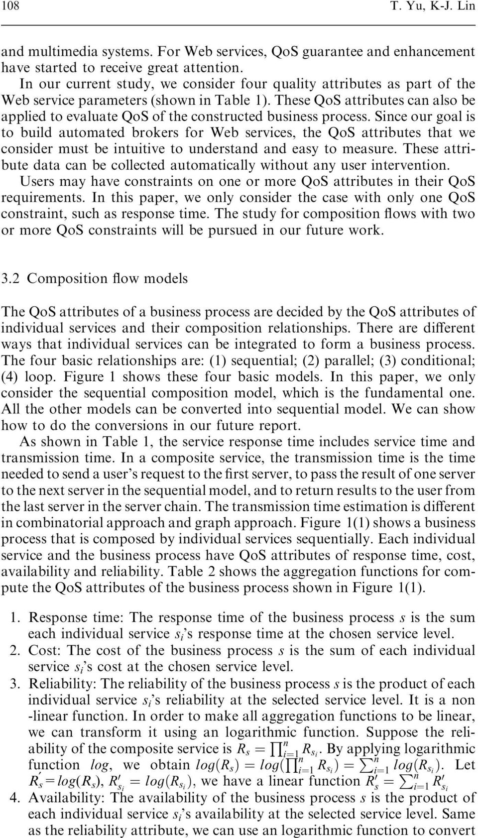 These QoS attributes can also be applied to evaluate QoS of the constructed business process.
