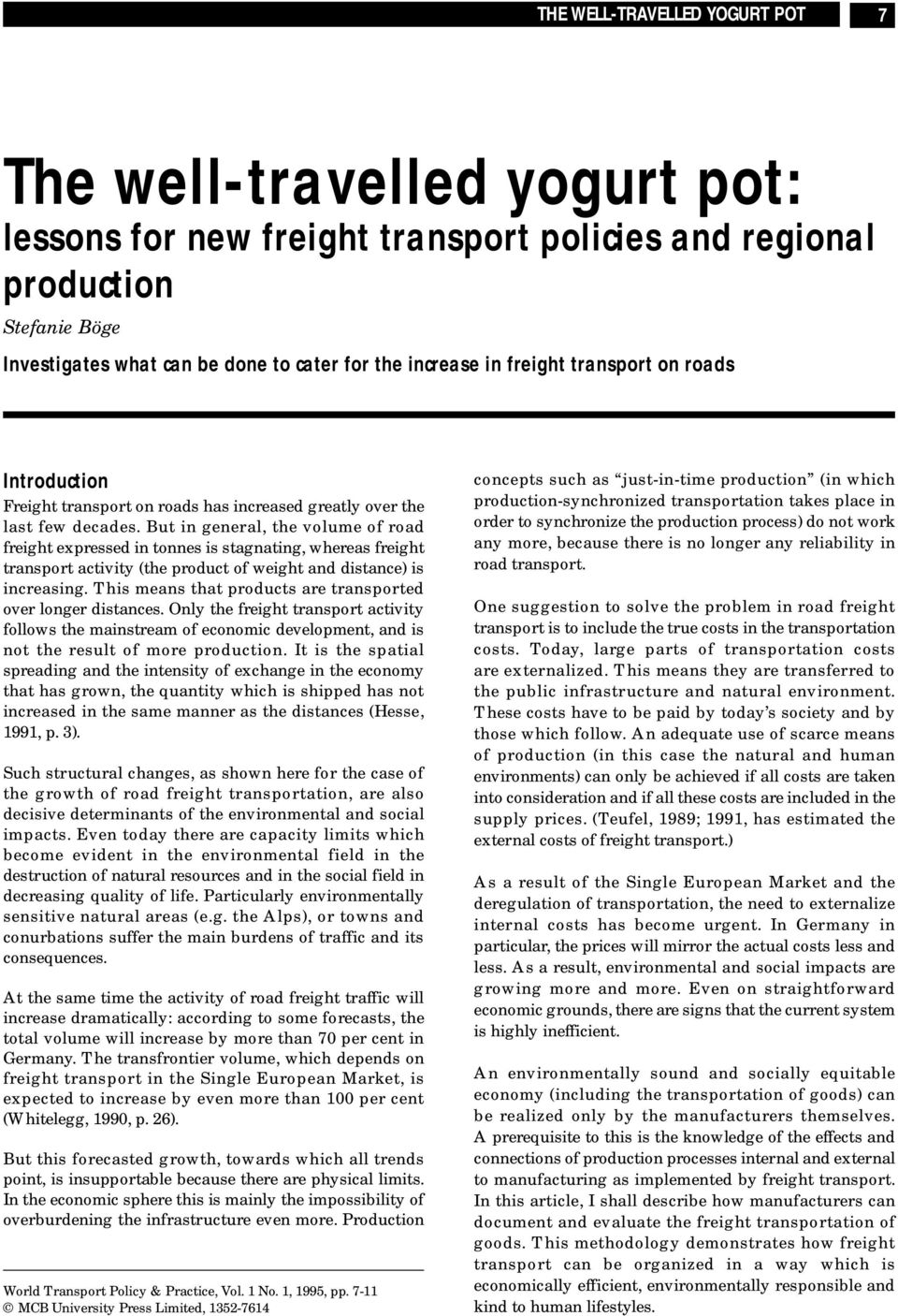But in general, the volume of road freight expressed in tonnes is stagnating, whereas freight transport activity (the product of weight and distance) is increasing.