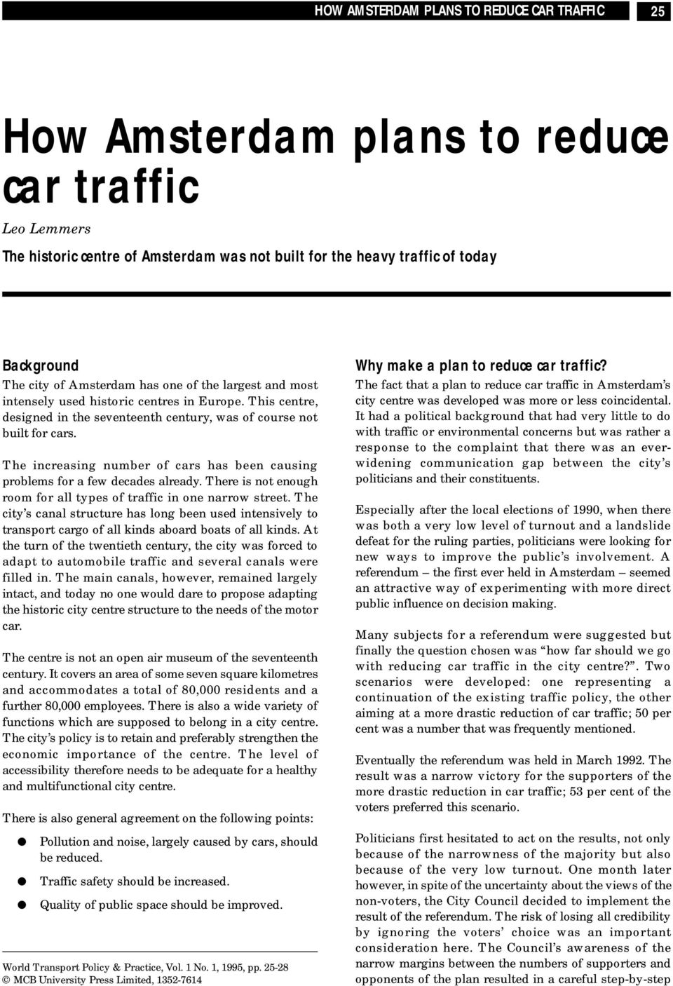The increasing number of cars has been causing problems for a few decades already. There is not enough room for all types of traffic in one narrow street.