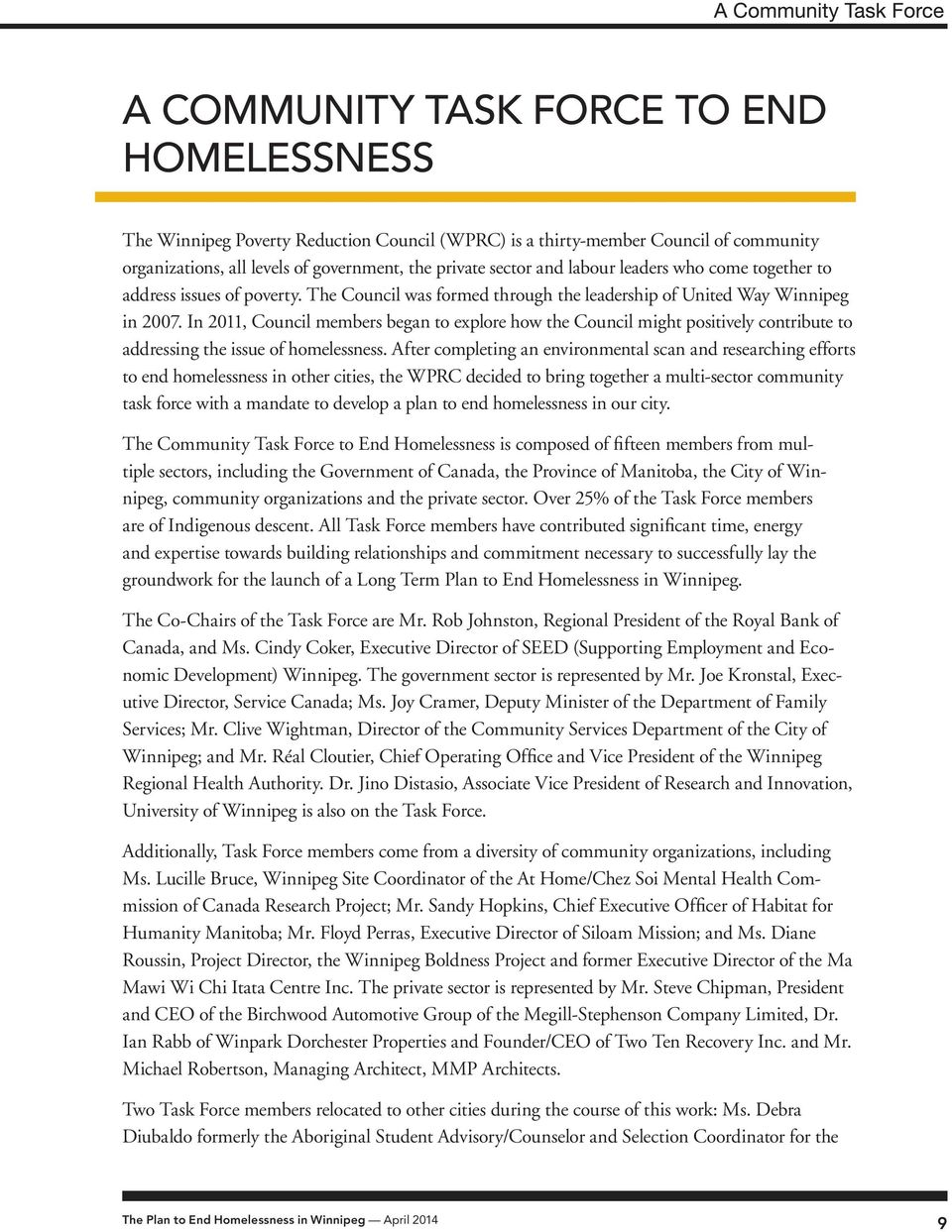 In 2011, Council members began to explore how the Council might positively contribute to addressing the issue of homelessness.