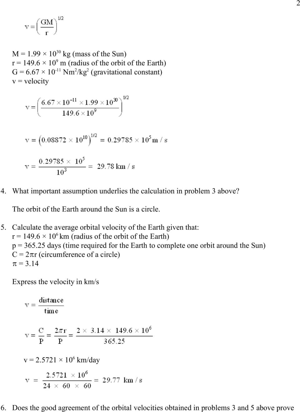 Calculate the average orbital velocity of the Earth given that: 6 r = 149.6 10 km (radius of the orbit of the Earth) p = 365.