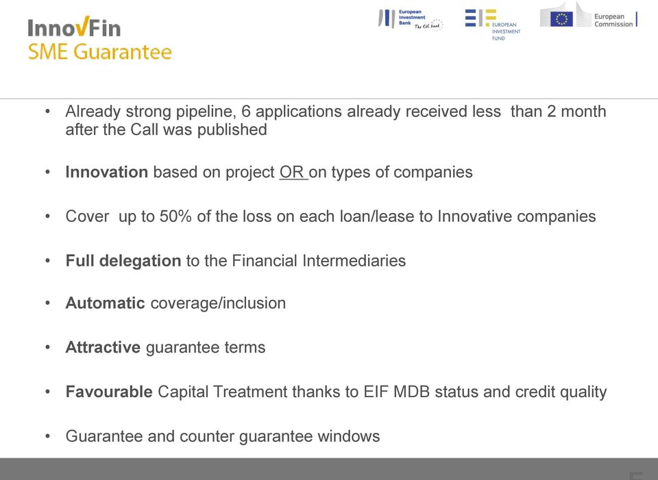 Innovative companies Full delegation to the Financial Intermediaries Automatic coverage/inclusion Attractive