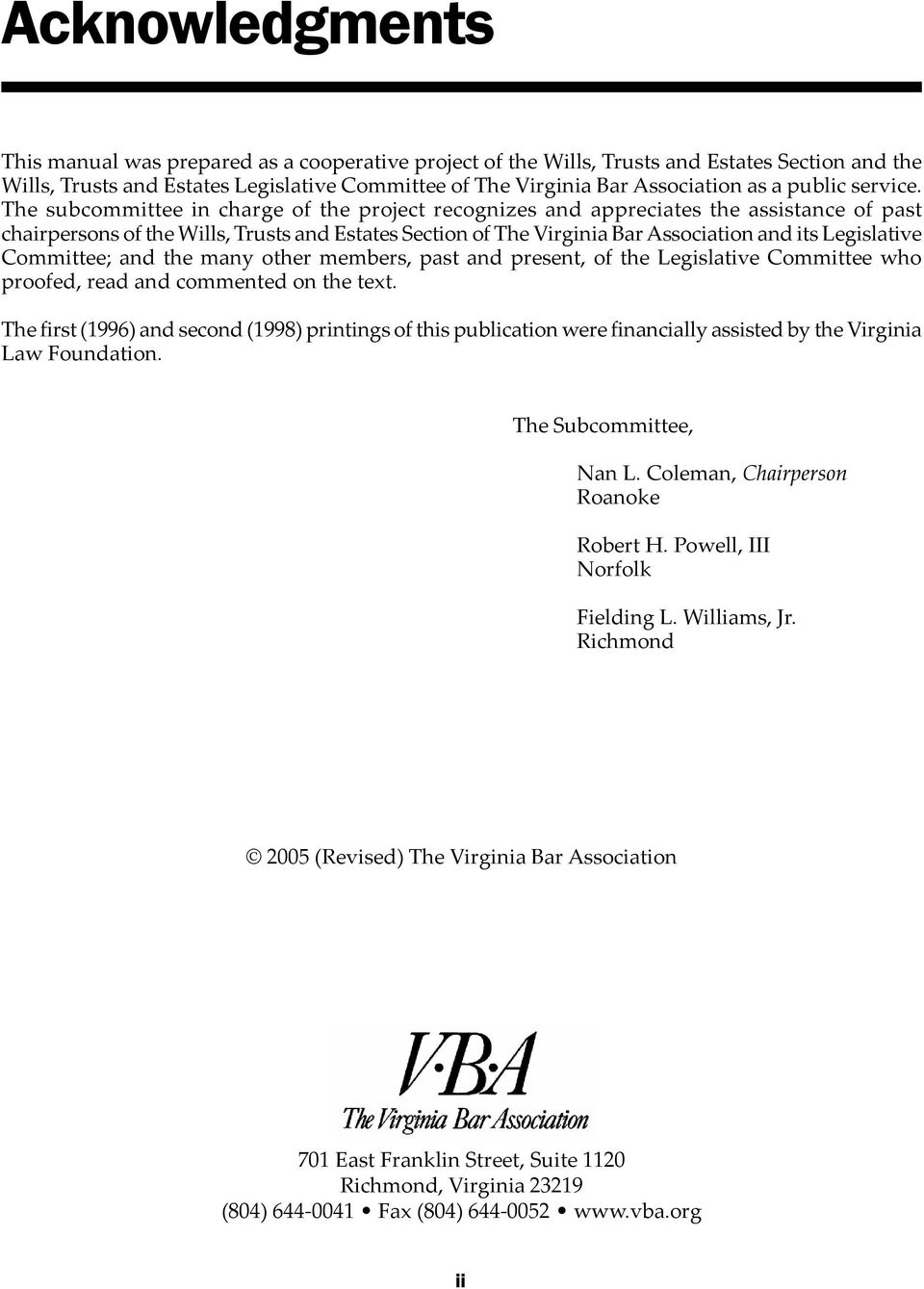 The subcommittee in charge of the project recognizes and appreciates the assistance of past chairpersons of the Wills, Trusts and Estates Section of The Virginia Bar Association and its Legislative