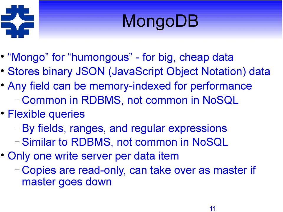 Flexible queries By fields, ranges, and regular expressions Similar to RDBMS, not common in NoSQL