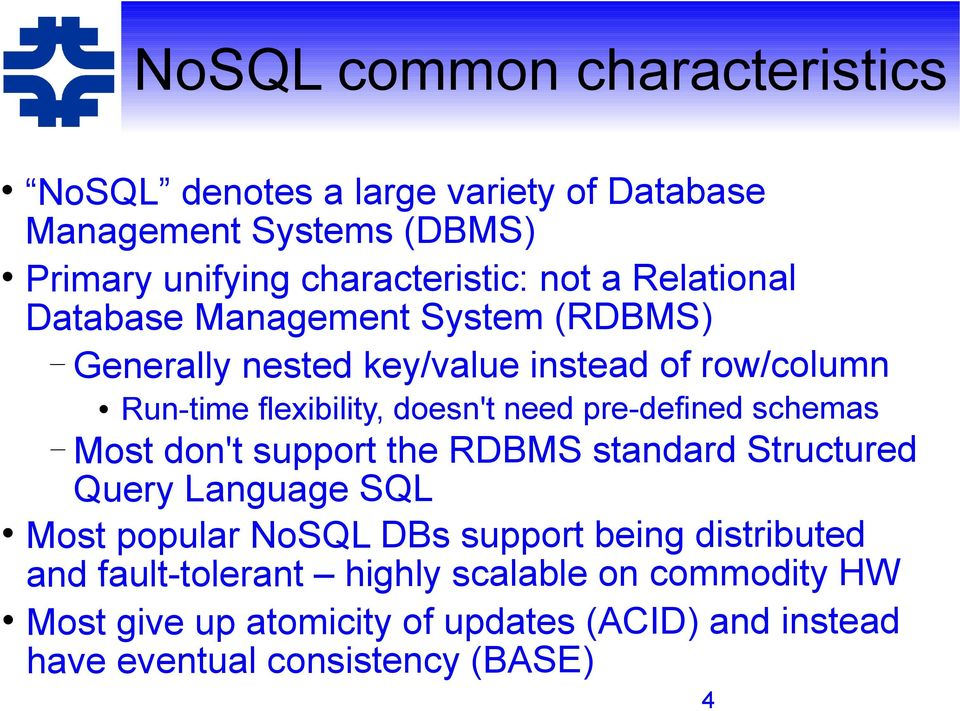 pre-defined schemas Most don't support the RDBMS standard Structured Query Language SQL Most popular NoSQL DBs support being