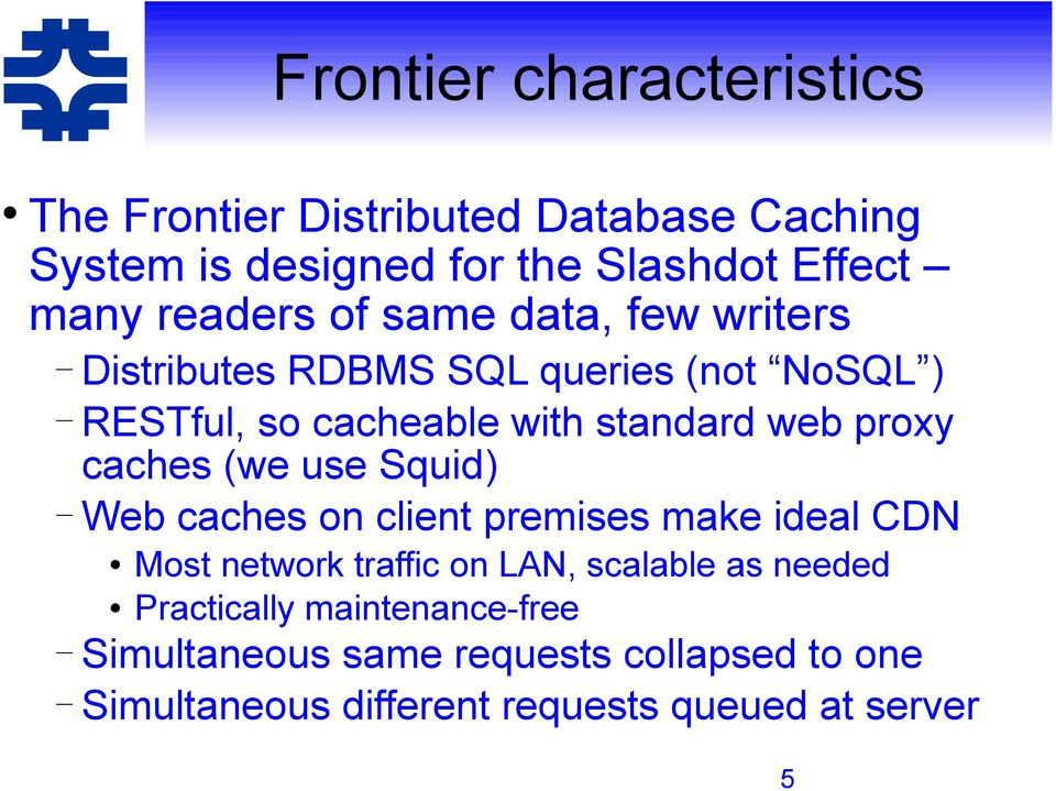 proxy caches (we use Squid) Web caches on client premises make ideal CDN Most network traffic on LAN, scalable as