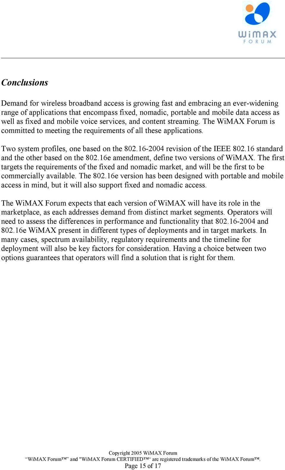 16-2004 revision of the IEEE 802.16 standard and the other based on the 802.16e amendment, define two versions of WiMAX.