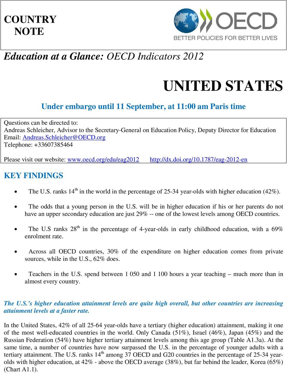 1787/eag-2012-en KEY FINDINGS The U.S. ranks 14 th in the world in the percentage of 25-34 year-olds with higher education (42%). The odds that a young person in the U.S. will be in higher education if his or her parents do not have an upper secondary education are just 29% -- one of the lowest levels among OECD countries.
