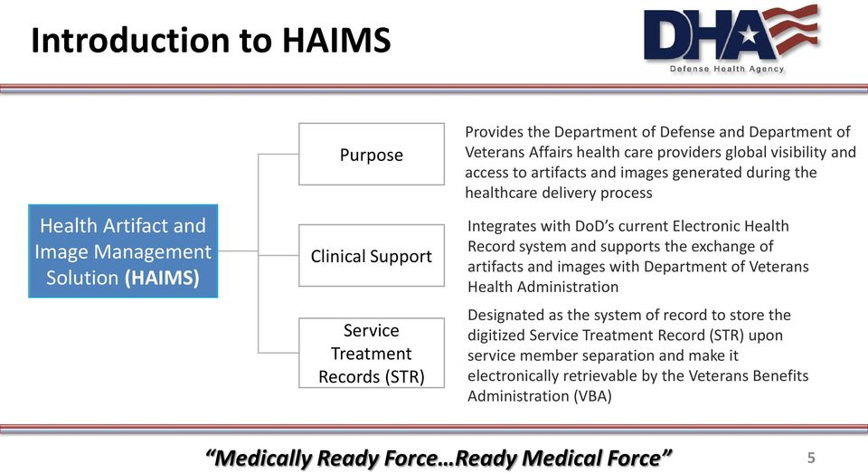 DoD s current Electronic Health Record system and supports the exchange of artifacts and images with Department of Veterans Health Administration Designated as the system