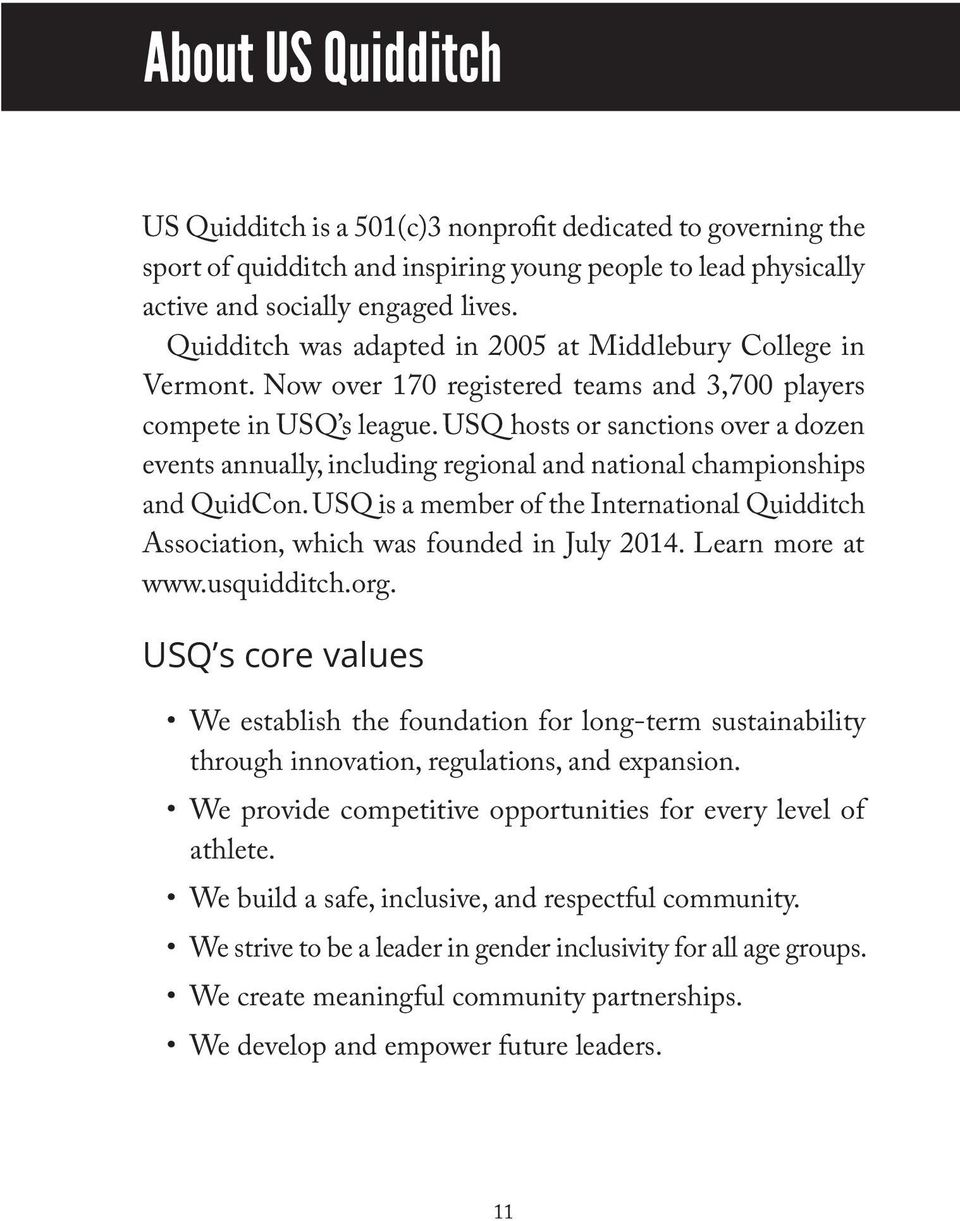 USQ hosts or sanctions over a dozen events annually, including regional and national championships and QuidCon.