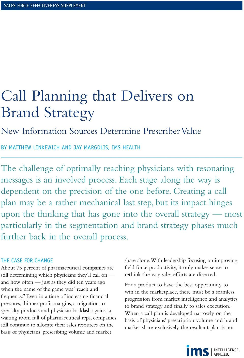 Creating a call plan may be a rather mechanical last step, but its impact hinges upon the thinking that has gone into the overall strategy most particularly in the segmentation and brand strategy