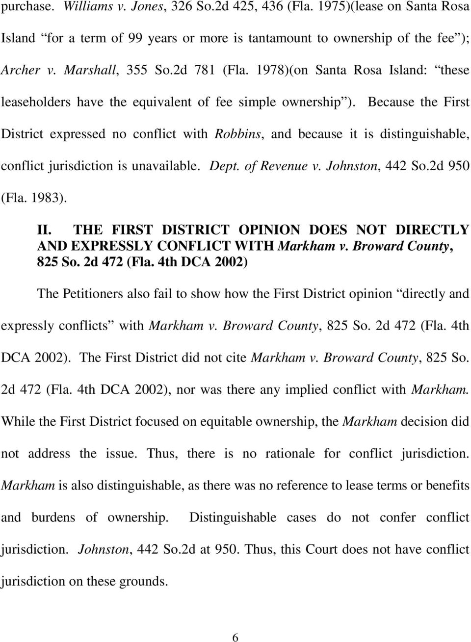 Because the First District expressed no conflict with Robbins, and because it is distinguishable, conflict jurisdiction is unavailable. Dept. of Revenue v. Johnston, 442 So.2d 950 (Fla. 1983). II.