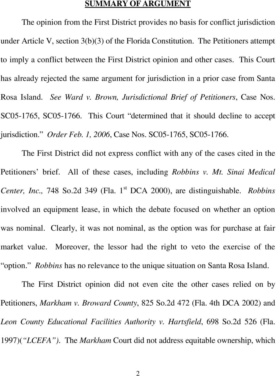 This Court has already rejected the same argument for jurisdiction in a prior case from Santa Rosa Island. See Ward v. Brown, Jurisdictional Brief of Petitioners, Case Nos. SC05-1765, SC05-1766.