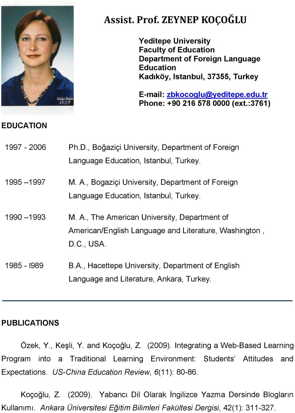 , Bogaziçi University, Department of Foreign Language Education, Istanbul, Turkey. 1990 1993 M. A., The American University, Department of American/English Language and Literature, Washington, D.C.