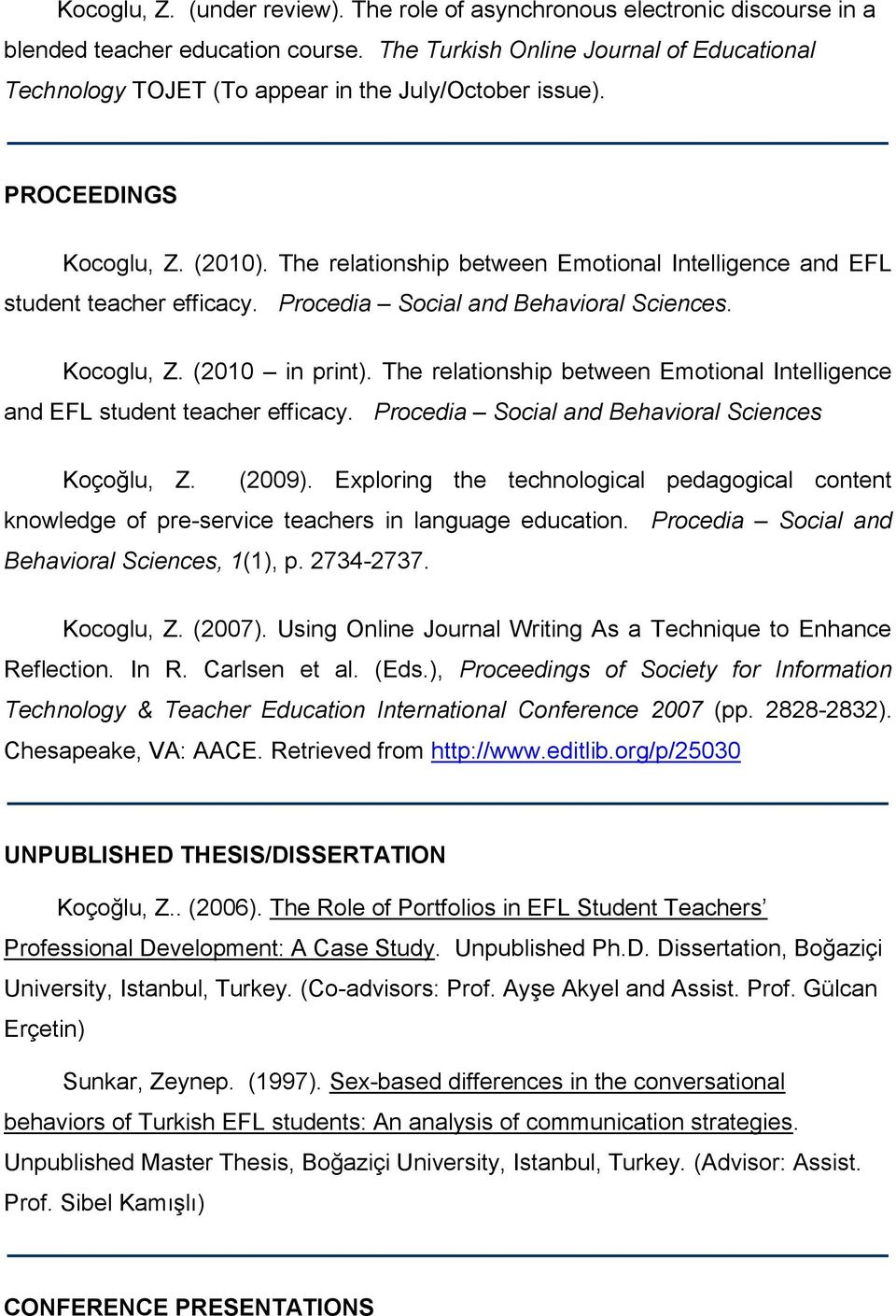 The relationship between Emotional Intelligence and EFL student teacher efficacy. Procedia Social and Behavioral Sciences. Kocoglu, Z. (2010 in print).