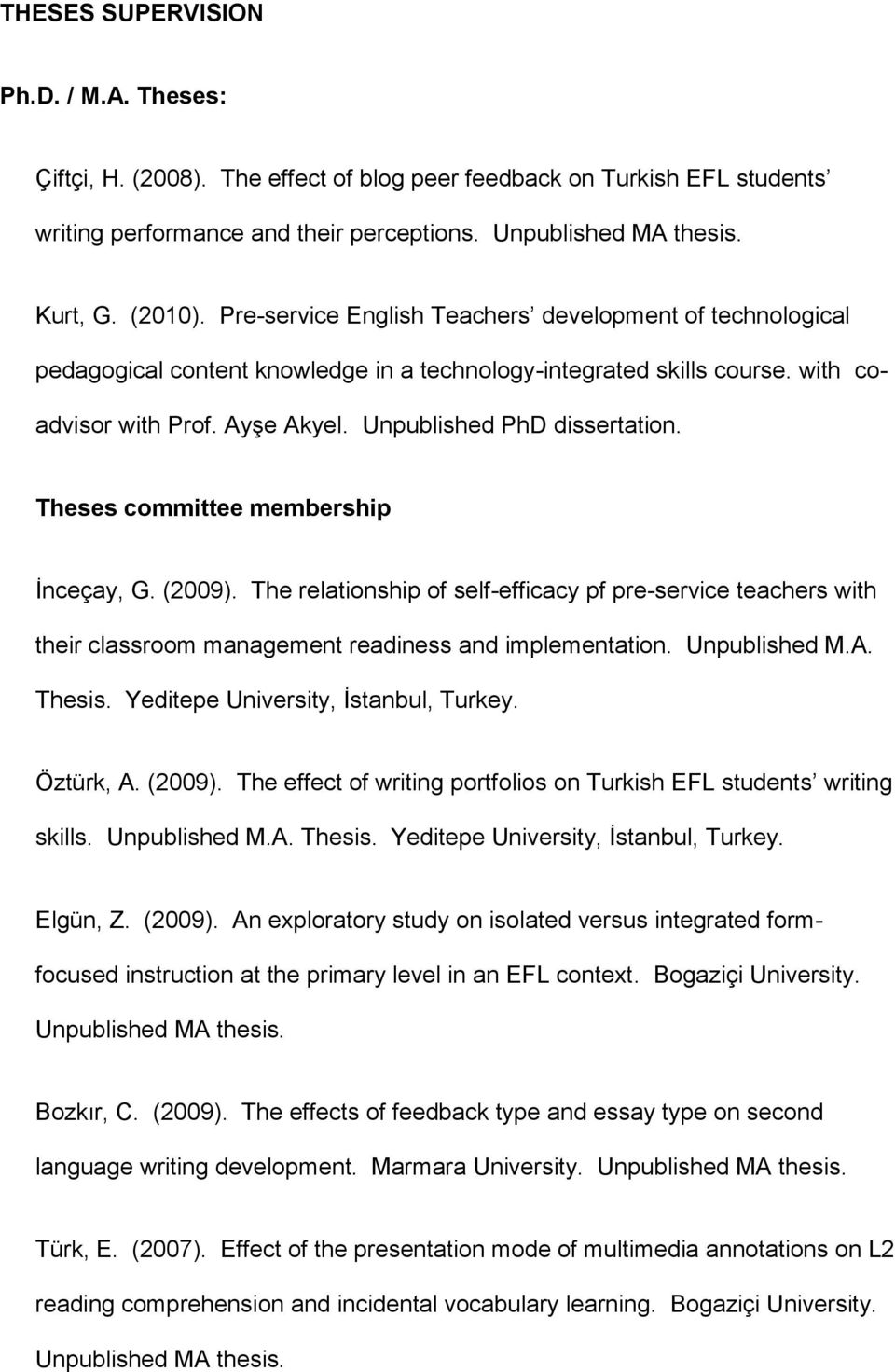 Theses committee membership İnceçay, G. (2009). The relationship of self-efficacy pf pre-service teachers with their classroom management readiness and implementation. Unpublished M.A. Thesis.