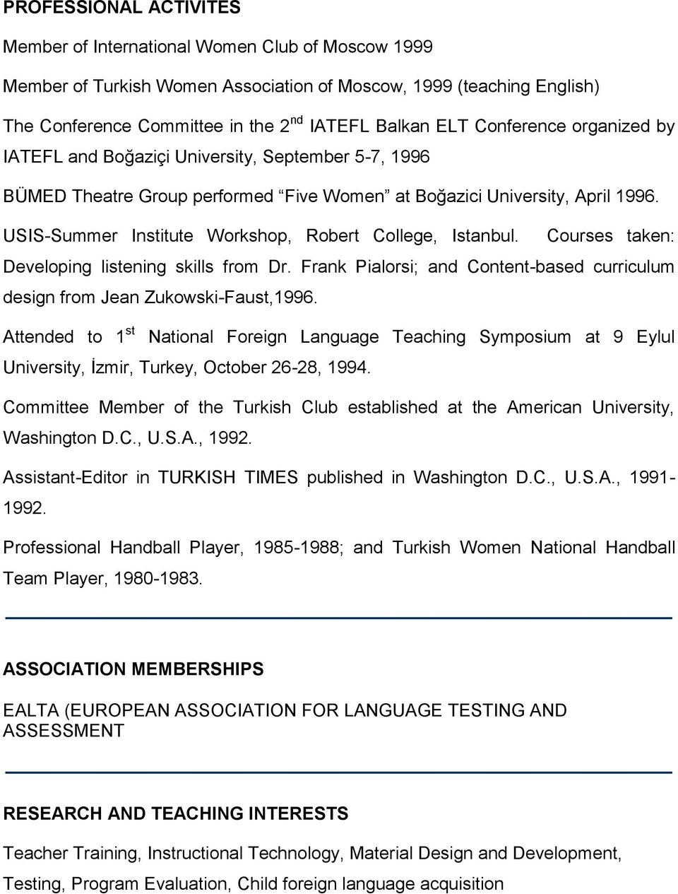 USIS-Summer Institute Workshop, Robert College, Istanbul. Courses taken: Developing listening skills from Dr. Frank Pialorsi; and Content-based curriculum design from Jean Zukowski-Faust,1996.
