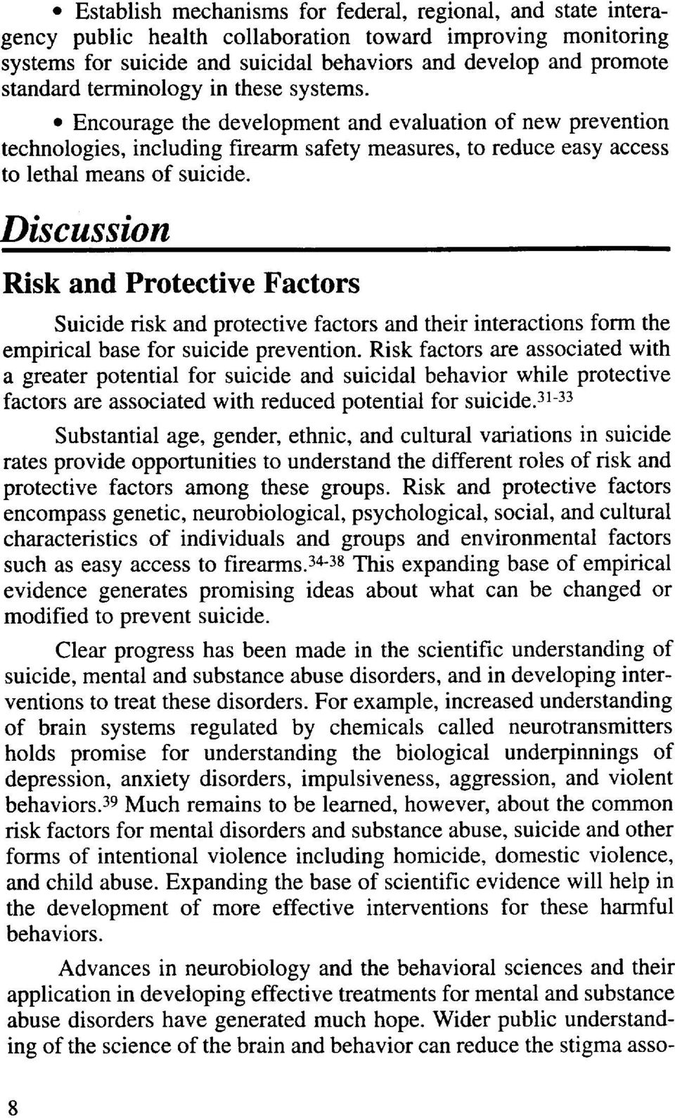 Discussion Risk and Protective Factors Suicide risk and protective factors and their interactions form the empirical base for suicide prevention.