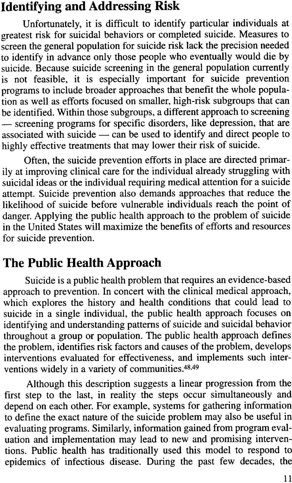 Because suicide screening in the general population currently is not feasible, it is especially important for suicide prevention programs to include broader approaches that benefit the whole
