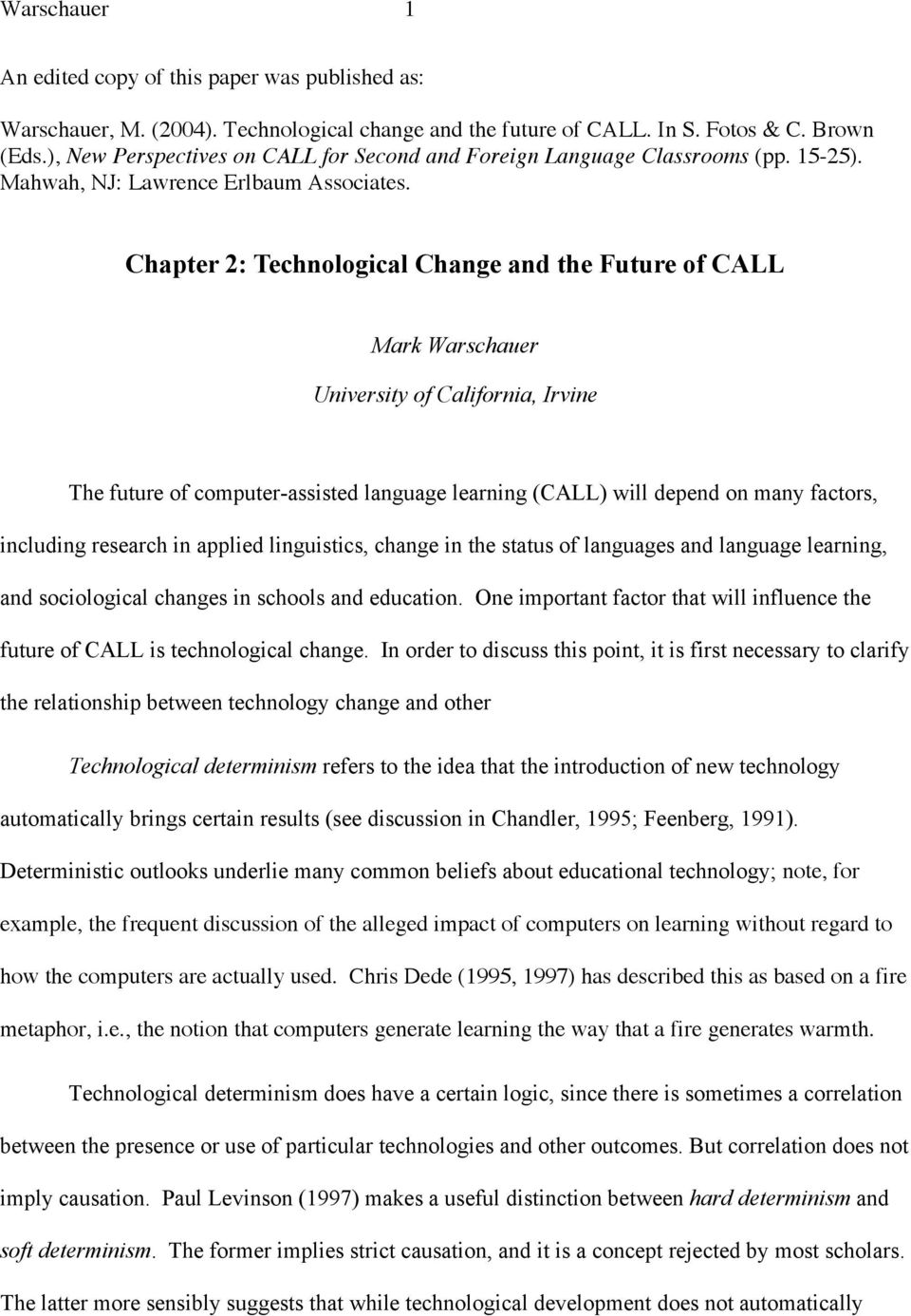 Chapter 2: Technological Change and the Future of CALL Mark Warschauer University of California, Irvine The future of computer-assisted language learning (CALL) will depend on many factors, including