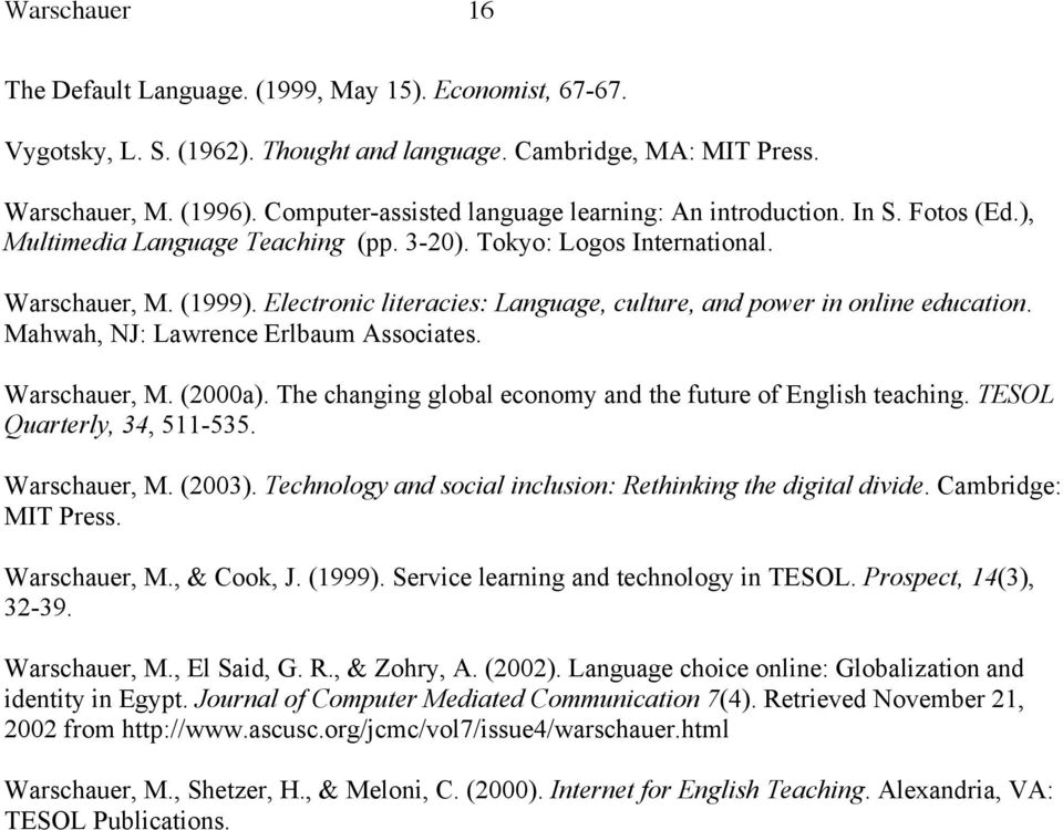 Electronic literacies: Language, culture, and power in online education. Mahwah, NJ: Lawrence Erlbaum Associates. Warschauer, M. (2000a).