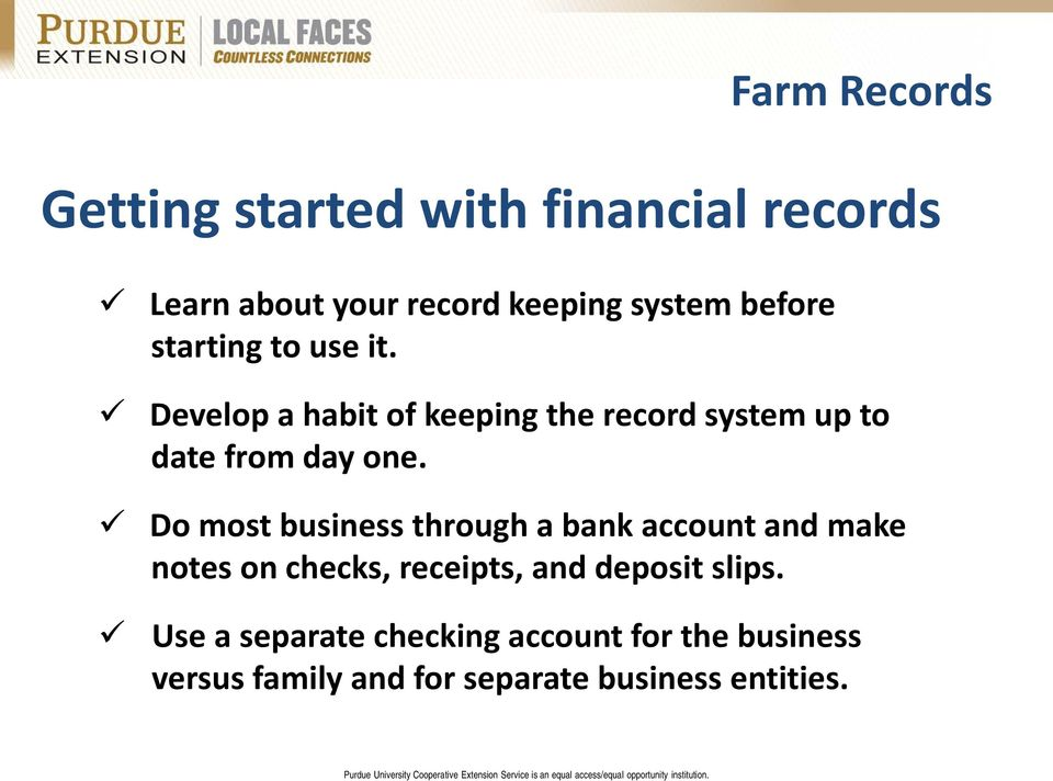 Do most business through a bank account and make notes on checks, receipts, and deposit slips.
