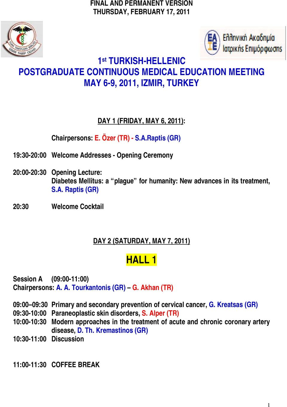 A. Tourkantonis (GR) G. Akhan (TR) 09:00 09:30 Primary and secondary prevention of cervical cancer, G. Kreatsas (GR) 09:30-10:00 Paraneoplastic skin disorders, S.