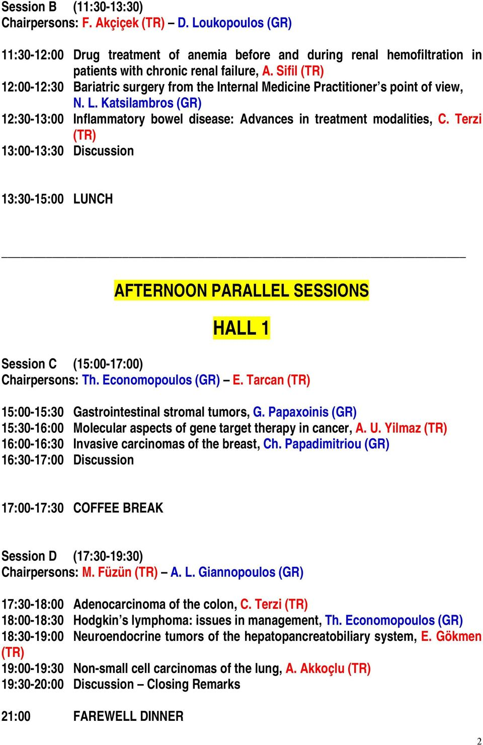 Terzi (TR) 13:00-13:30 Discussion 13:30-15:00 LUNCH AFTERNOON PARALLEL SESSIONS HALL 1 Session C (15:00-17:00) Chairpersons: Th. Economopoulos (GR) E.