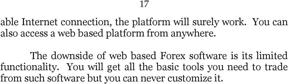 The downside of web based Forex software is its limited functionality.