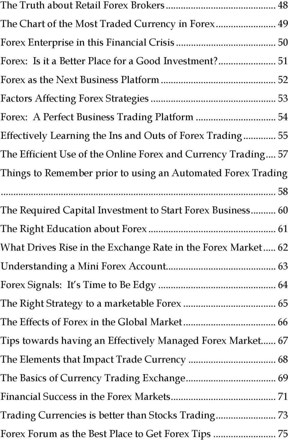 .. 55 The Efficient Use of the Online Forex and Currency Trading... 57 Things to Remember prior to using an Automated Forex Trading... 58 The Required Capital Investment to Start Forex Business.