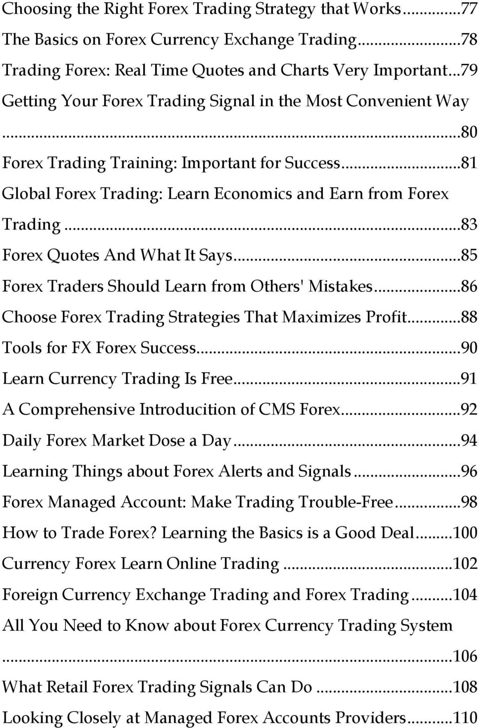 ..83 Forex Quotes And What It Says...85 Forex Traders Should Learn from Others' Mistakes...86 Choose Forex Trading Strategies That Maximizes Profit...88 Tools for FX Forex Success.