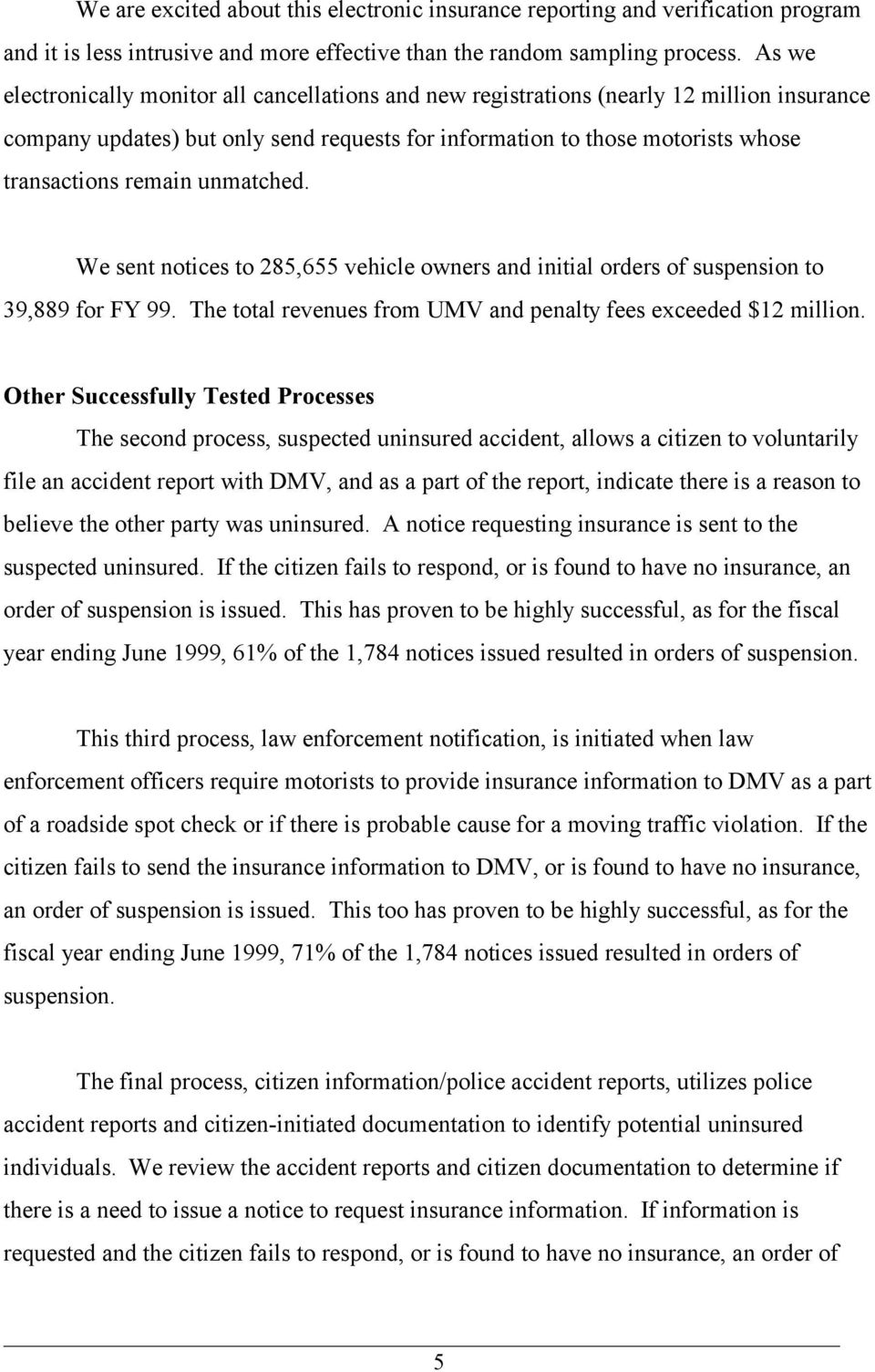 unmatched. We sent notices to 285,655 vehicle owners and initial orders of suspension to 39,889 for FY 99. The total revenues from UMV and penalty fees exceeded $12 million.
