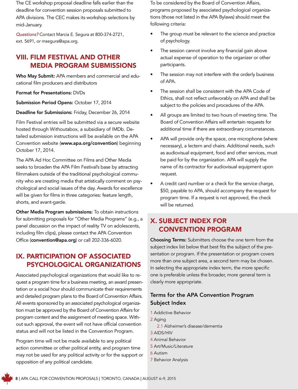 FILM FESTIVAL AND OTHER MEDIA PROGRAM SUBMISSIONS Who May Submit: APA members and commercial and educational film producers and distributors Format for Presentations: DVDs Submission Period Opens: