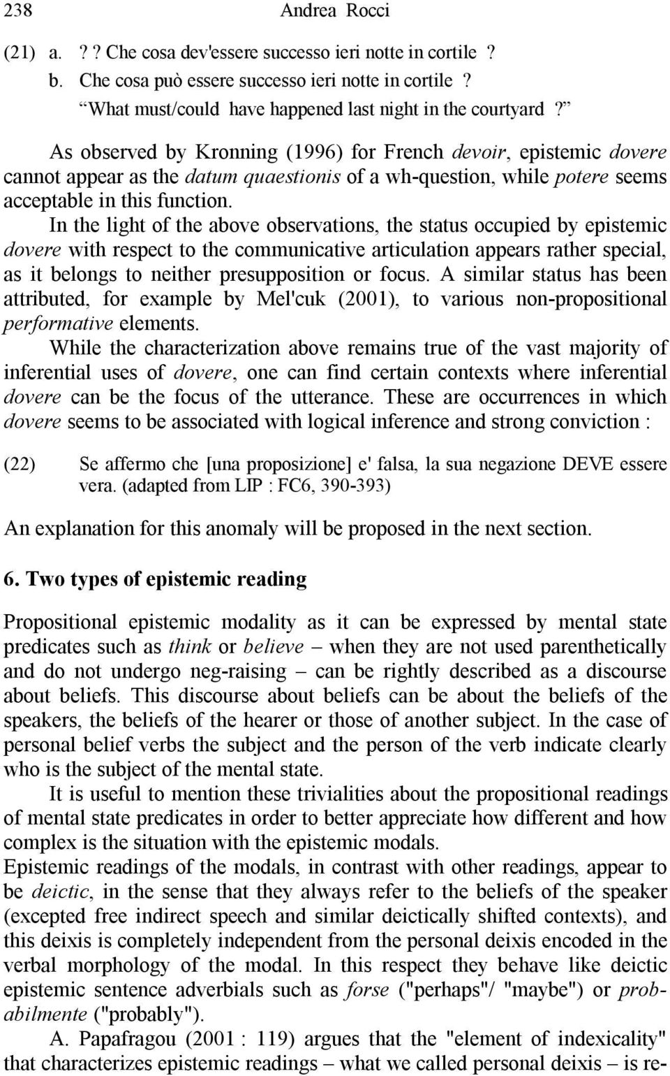 In the light of the above observations, the status occupied by epistemic dovere with respect to the communicative articulation appears rather special, as it belongs to neither presupposition or focus.