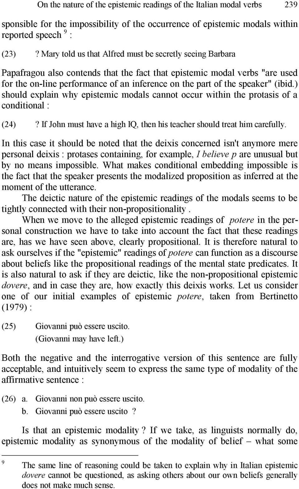 "speaker"" (ibid.) should explain why epistemic modals cannot occur within the protasis of a conditional : (24)? If John must have a high IQ, then his teacher should treat him carefully."