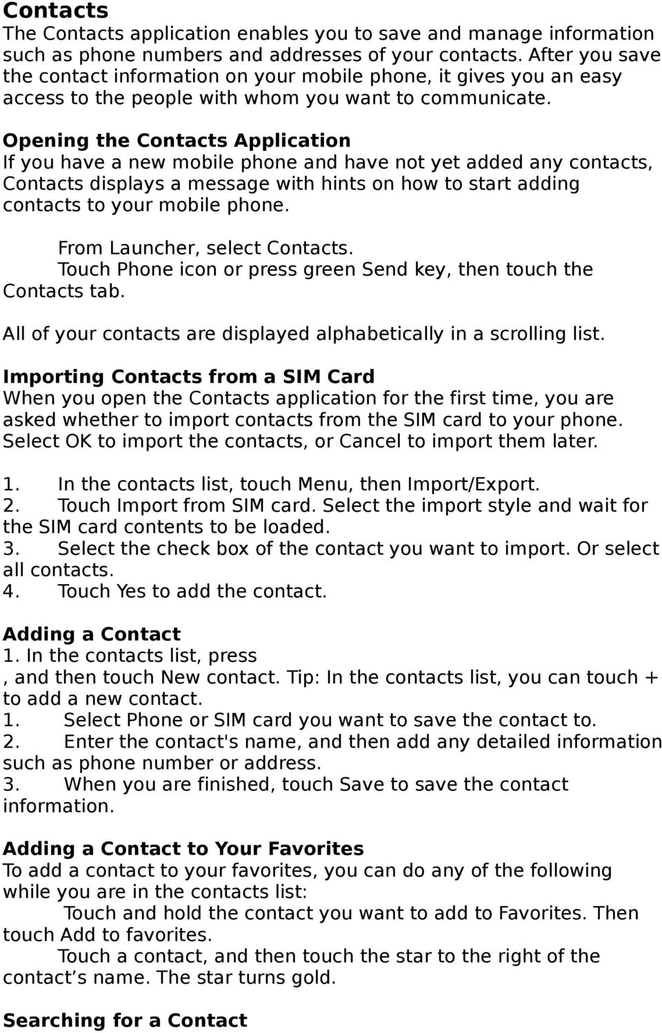 Opening the Contacts Application If you have a new mobile phone and have not yet added any contacts, Contacts displays a message with hints on how to start adding contacts to your mobile phone.