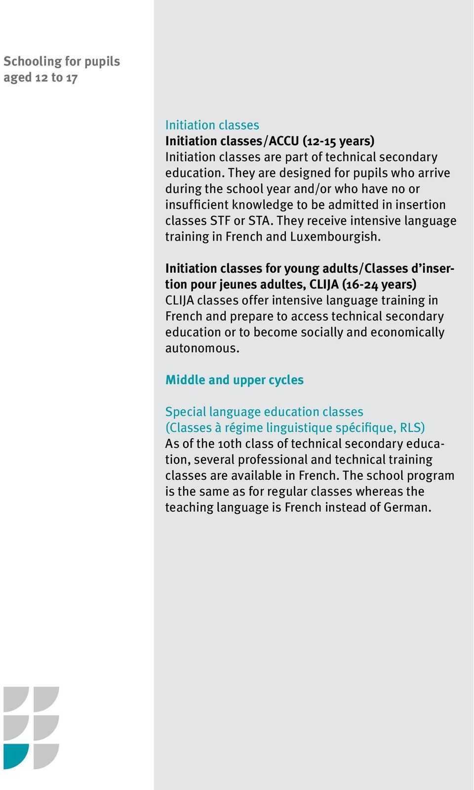 They receive intensive language training in French and Luxembourgish.