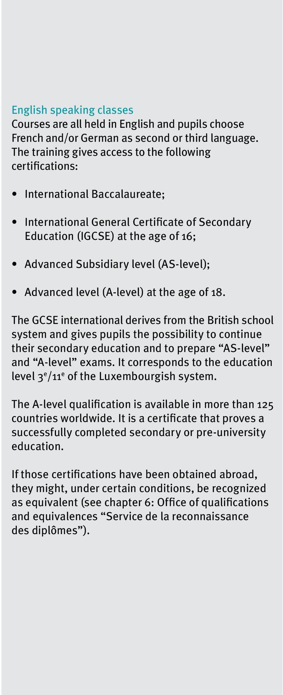 (AS-level); Advanced level (A-level) at the age of 18.