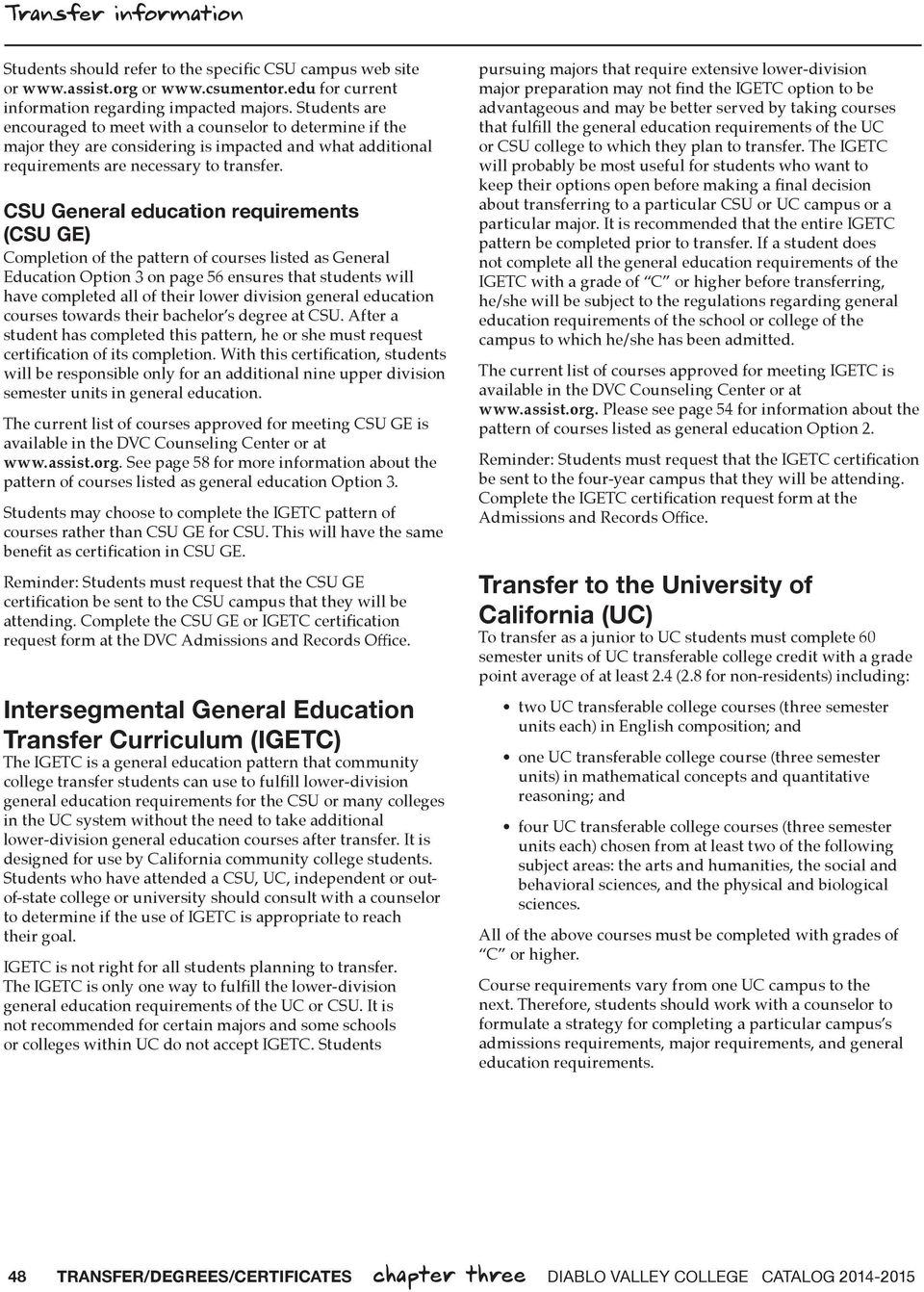 CSU General education requirements (CSU GE) Completion of the pattern of courses listed as General Education Option 3 on page 56 ensures that students will have completed all of their lower division