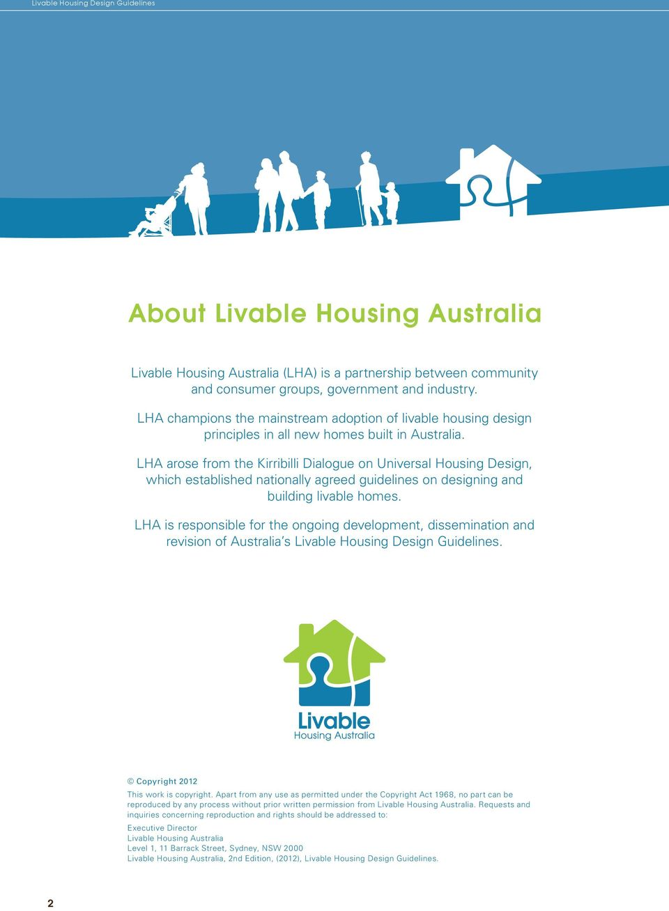 LHA arose from the Kirribilli Dialogue on Universal Housing Design, which established nationally agreed guidelines on designing and building livable homes.