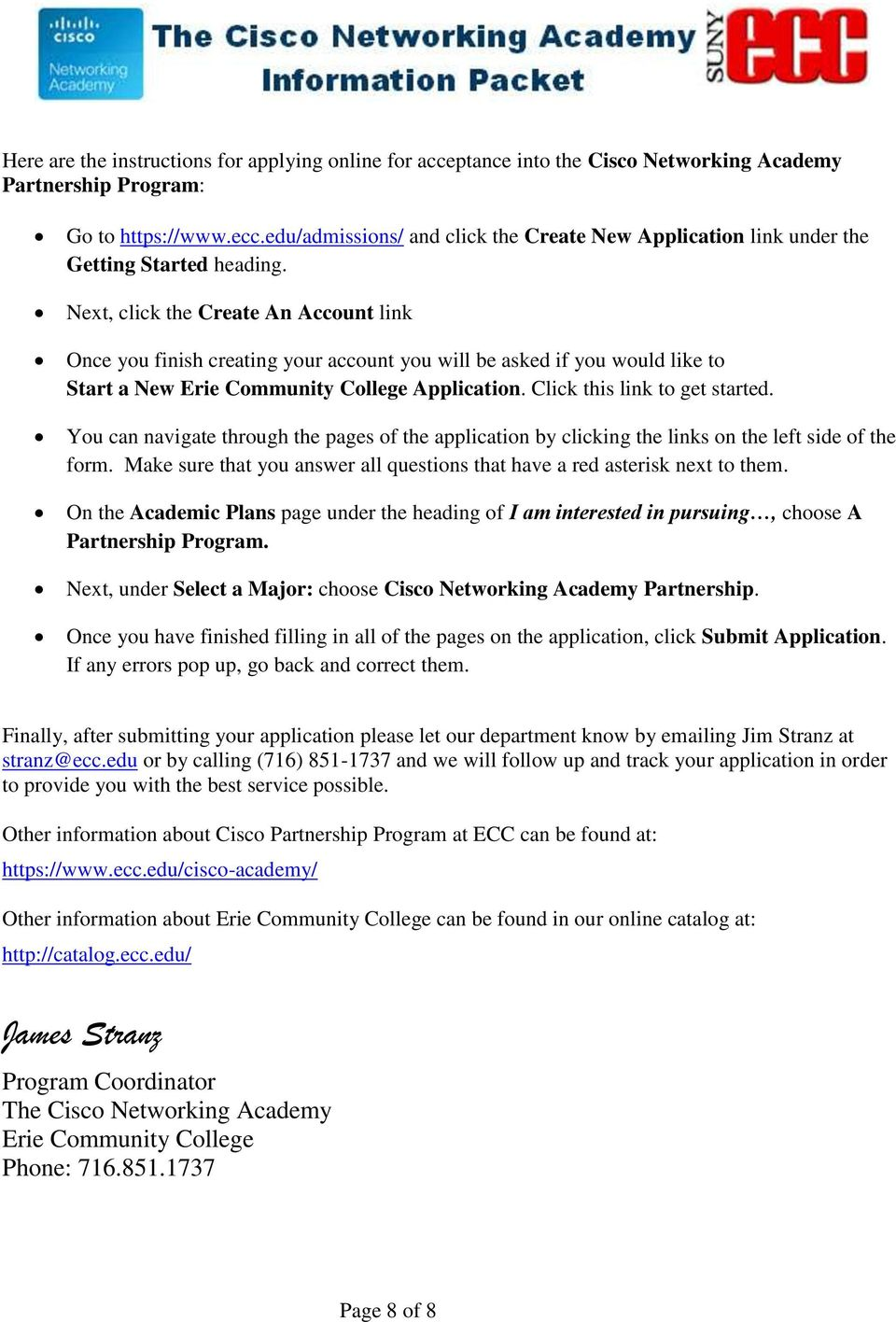 Next, click the Create An Account link Once you finish creating your account you will be asked if you would like to Start a New Erie Community College Application. Click this link to get started.